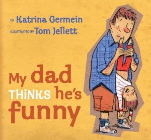 My Dad Thinks He's Funny by Katrina Germein, illustrated by Tom Jellett