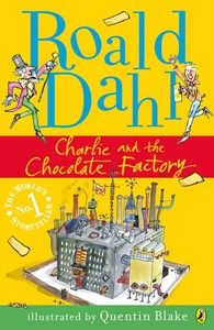 Céití recommends CHARLIE AND THE CHOCOLATE FACTORY by Roald Dahl, ill. Quentin Blake.