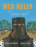 Ned Kelly and the green Sash, illustrated by Frane Lessac