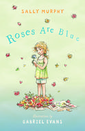 ROSES ARE BLUE by Sally Murphy, ill Gabriel Evans.