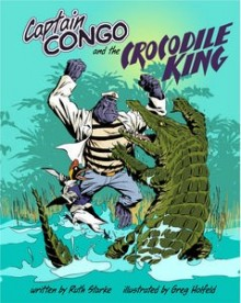 Jake recommends CAPTAIN CONGO AND THE CROCODILE KING by Ruth Starke, illustrated by Greg Holfeld.