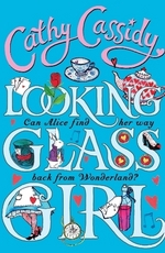Celine recommends LOOKING GLASS GIRL by Cathy Cassidy.