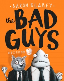 THE BAD GUYS: EPISODE 1 by Aaron Blabey.
