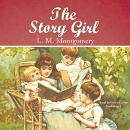 Tess recommends THE STORY GIRL by LM Montgomery (audiobook).