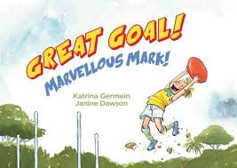 Great Goal Marvellous Mark by Katrina Germein, illustrated by Janine Dawson (cover)