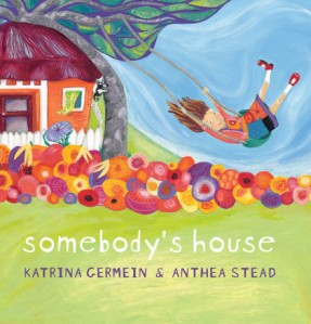 Somebody's house by Katrina Germein, illustrated by Anthea Stead