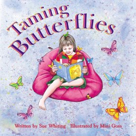 Albie May recommends TAMING BUTTERFLIES by Sue Whiting, ill. Mini Goss