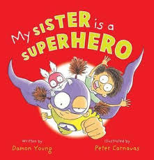 My sister is a superhero by Damon Young illustrated by Peter Carnavas