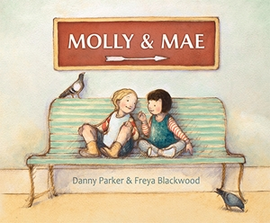 Molly and Mae by Danny Parker, illustrated by Freya Blackwood