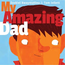 My Amazing Dad by Ezekiel Kwaymullina, illustrated by Tom Jellett