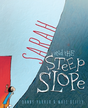 Sarah and the Steep Slope by Danny Parker and illustrated by Matt Ottley