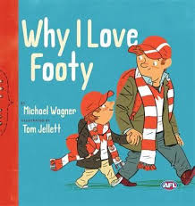 Why I love footy by Michael Wagner, illustrated by Tom Jellett