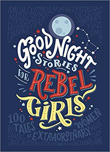 Albie May recommends GOOD NIGHT STORIES FOR REBEL GIRLS by Elena Favilli and Francesca Cavallo
