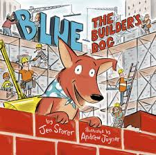 Blue the Builder's Dog by Jen Storer and Andrew Joyner