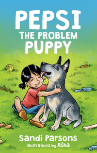 Pepsi the Problem Puppy by Sandi Parsons and illustrated by Aska