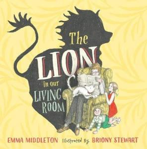 The Lion in Our Living Room by Emma Middleton and Briony Stewart