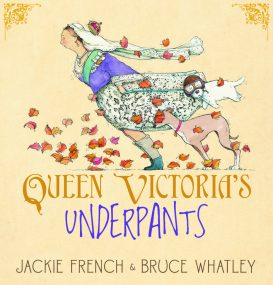 Queen Victoria's Underpants by Jackie French and Bruce Whatley