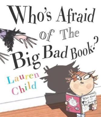 Albie May recommends WHO'S AFRAID OF THE BIG BAD BOOK by Lauren Child