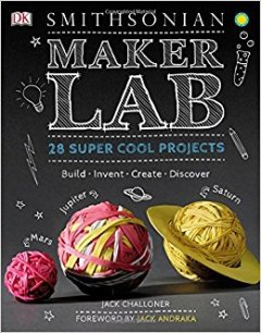 Matilda recommends SMITHSONIAN MAKER LAB by Jack Challoner.