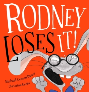 Rodney Loses It by Michael Gerard Bauer and Kristina Krebs