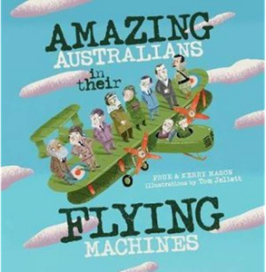 Amazing Australians and their flying machines by Prue and Kerry Mason and Tom Jellett. Image: Picture book cover showing a green airplane with people standing in a row along the wings.