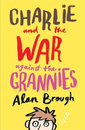 Fergus recommends CHARLIE AND THE WAR AGAINST THE GRANNIES by Alan Brough