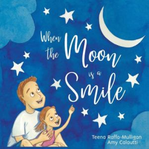 When the moon is a smile by Teena Raffa-Mulligan and Amy Calautti