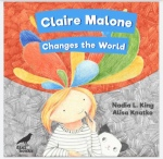 Claire Malone Changes the World by Nadia L King and illustrated by Alisa Knatko