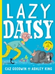 Lazy Daisy (cover) by Caz Goodwin and illustrated by Ashley King