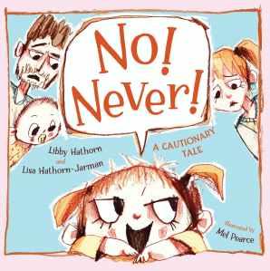 No! Never! by Libby Hathorn, Lisa Hathorn-Jarman and Mel Pearce