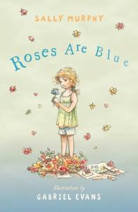 Roses are Blue by Sally Murphy and Gabriel Evans