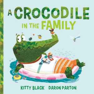 A crocodile in the Family by Kitty Black and Daron Parton