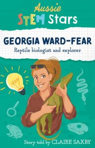 Georgia Ward-Fear Reptile Biologist and Explorer by Claire Saxby