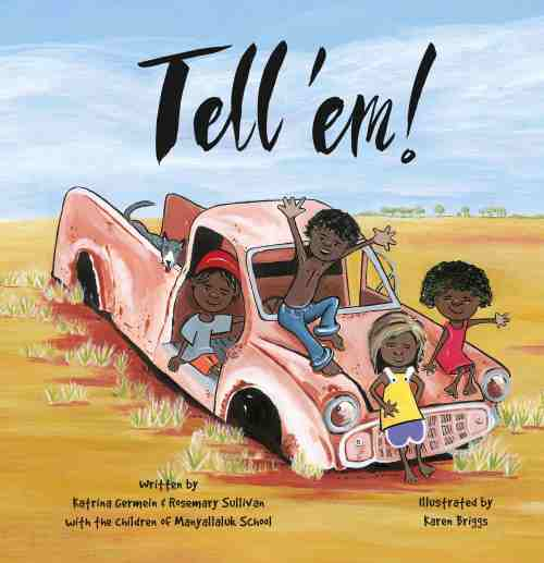 Tell 'Em by Katrina Germein, the children of Manyallaluk School, and illustrator Karen Briggs