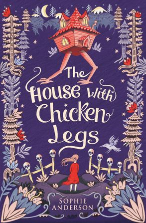 The House With Chicken Legs by Sophie Anderson and illustrations by Elisa Paganelli