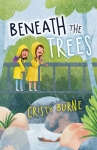 Beneath the Trees by Cristy Burne and illustrated by Amanda Burnett