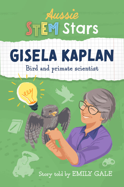 Gisela Kaplan Bird and primate scientist, story told by Emily Gale (book cover)