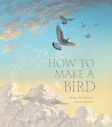 How to Make a Bird by Meg McKinlay and Matt Ottley