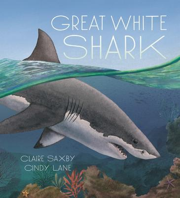 Great White Shark by Claire Saxby and Cindy Lane